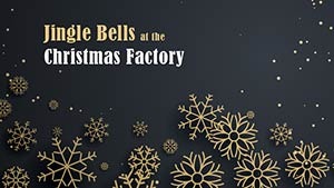 Jingle Bells at the Christmas Factory